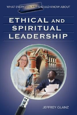 What Every Principal Should Know about Ethical & Spiritual Leadership-9781412915885--Jeffrey Glanz-Sage Publications, Incorporated